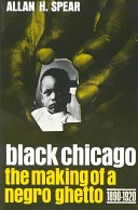 Black Chicago: The Making of a Negro Ghetto