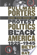 Pullman Porters and the Rise of Protest Politics in Black America
